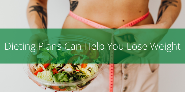 Dieting Plans Can Help You Lose Weight